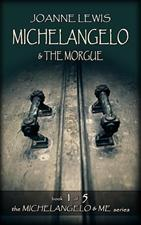 Michelangelo & the Morgue (Book 1 of the  Michelangelo & Me Series) by